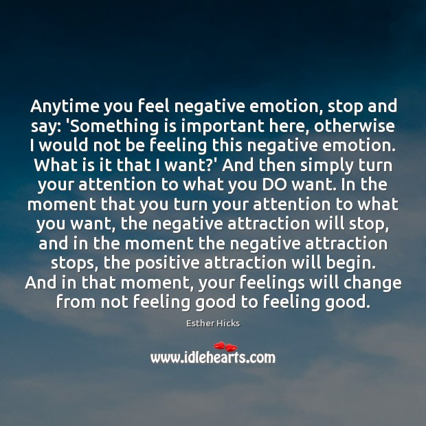 Anytime you feel negative emotion, stop and say: 'Something is important here, Image