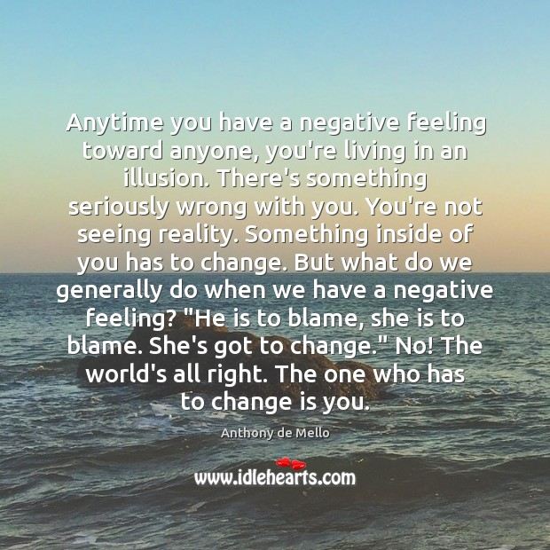 Anytime you have a negative feeling toward anyone, you're living in an Reality Quotes Image