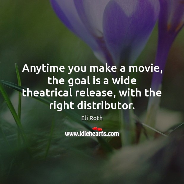 Anytime you make a movie, the goal is a wide theatrical release, Image