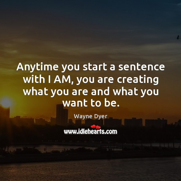 Image, Anytime you start a sentence with I AM, you are creating what