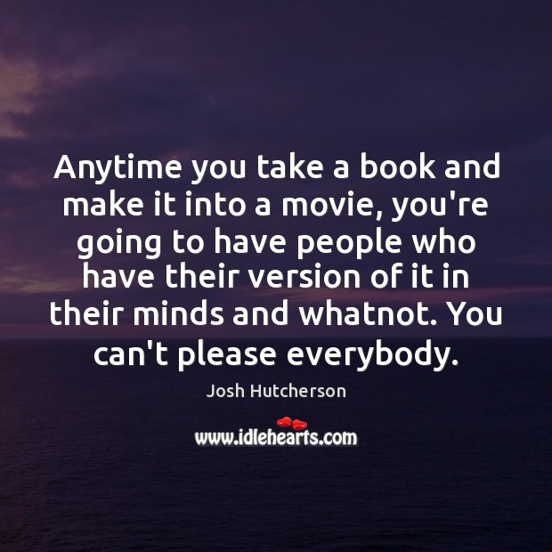 Anytime you take a book and make it into a movie, you're Josh Hutcherson Picture Quote