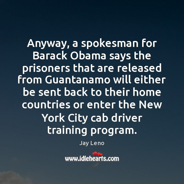 Anyway, a spokesman for Barack Obama says the prisoners that are released Image