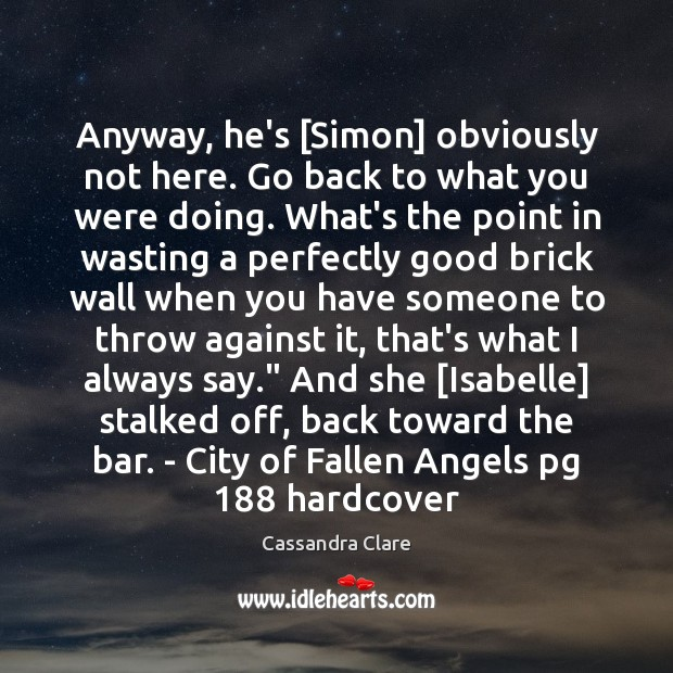 Anyway, he's [Simon] obviously not here. Go back to what you were Image