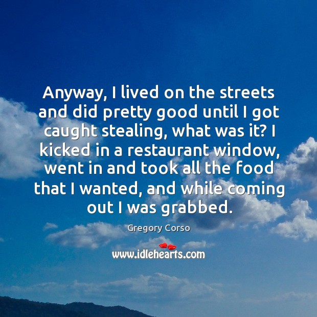Anyway, I lived on the streets and did pretty good until I got caught stealing, what was it? Image