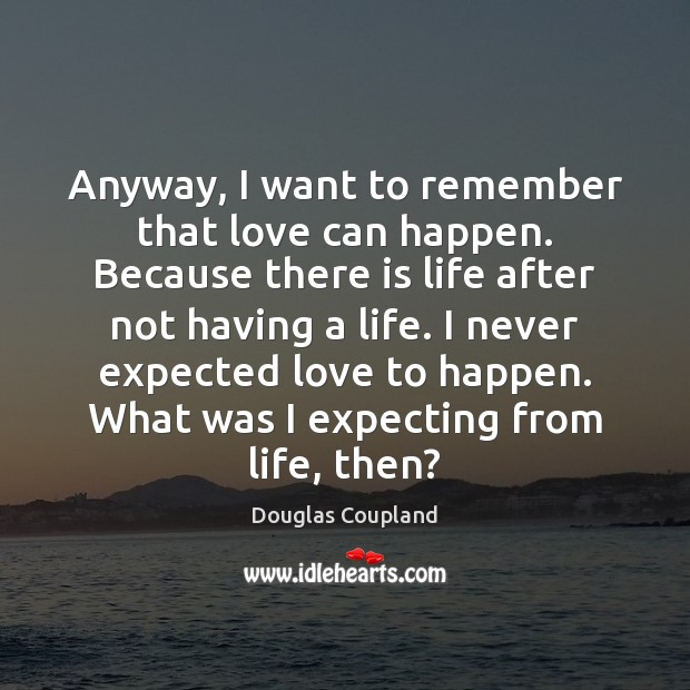 Image, Anyway, I want to remember that love can happen. Because there is
