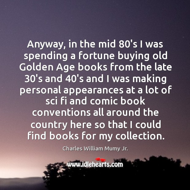 Image, Anyway, in the mid 80's I was spending a fortune buying old golden age books from the late