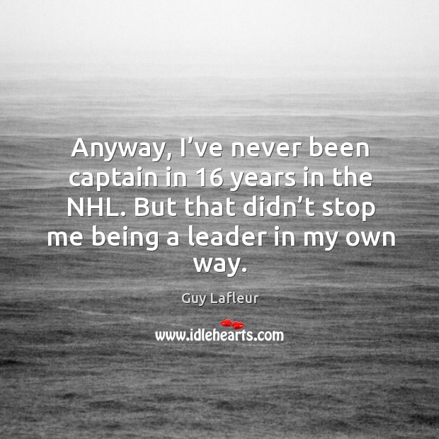 Image, Anyway, I've never been captain in 16 years in the nhl. But that didn't stop me being a leader in my own way.