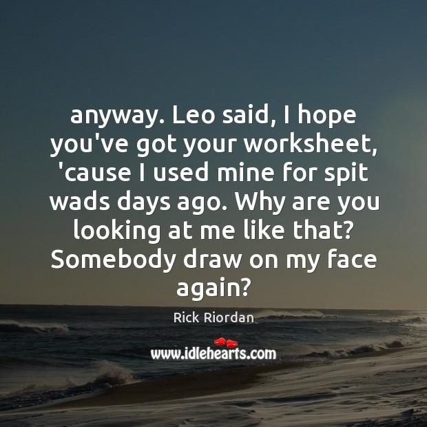 Anyway. Leo said, I hope you've got your worksheet, 'cause I used Image
