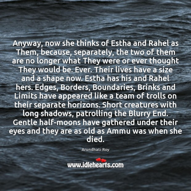 Anyway, now she thinks of Estha and Rahel as Them, because, separately, Arundhati Roy Picture Quote