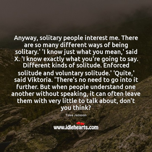 Anyway, solitary people interest me. There are so many different ways of Tove Jansson Picture Quote