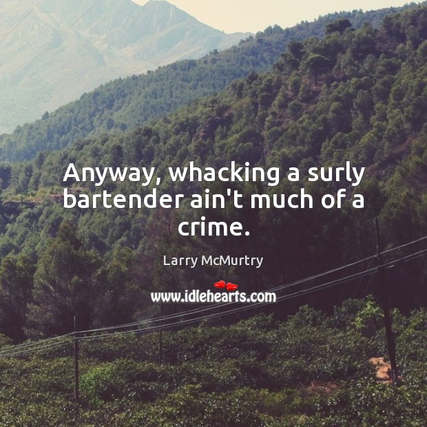Image, Anyway, whacking a surly bartender ain't much of a crime.
