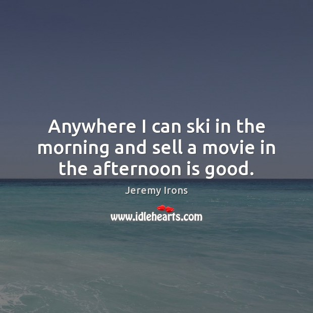 Image, Anywhere I can ski in the morning and sell a movie in the afternoon is good.