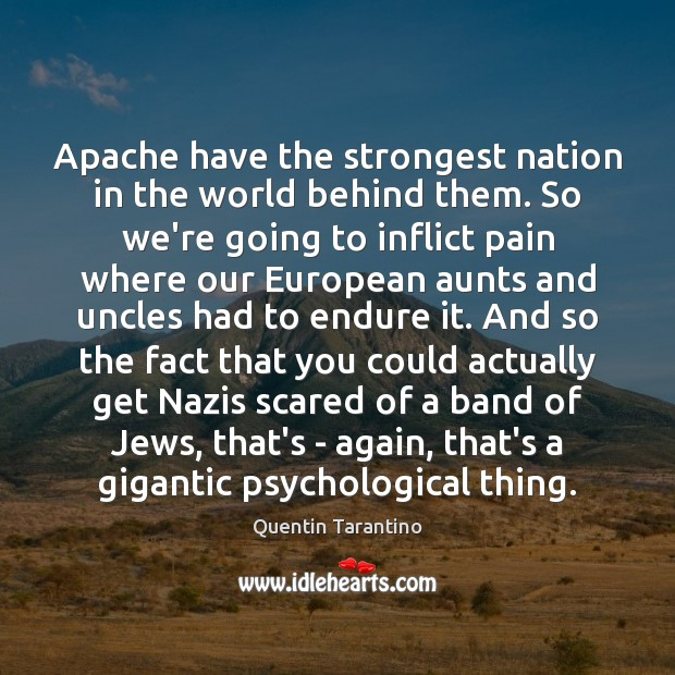 Image, Apache have the strongest nation in the world behind them. So we're