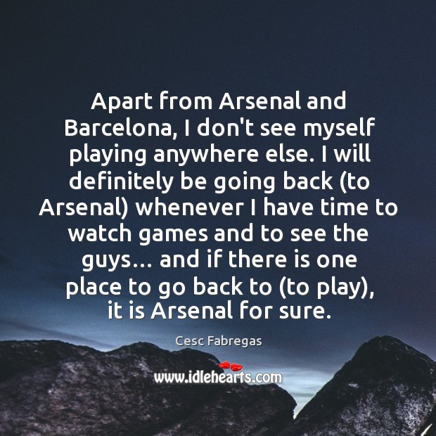 Apart from Arsenal and Barcelona, I don't see myself playing anywhere else. Cesc Fabregas Picture Quote