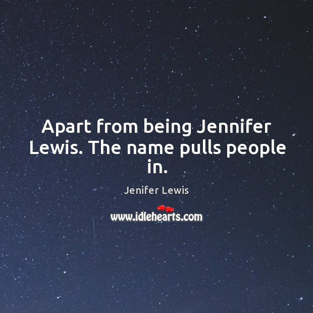 Apart from being jennifer lewis. The name pulls people in. Jenifer Lewis Picture Quote