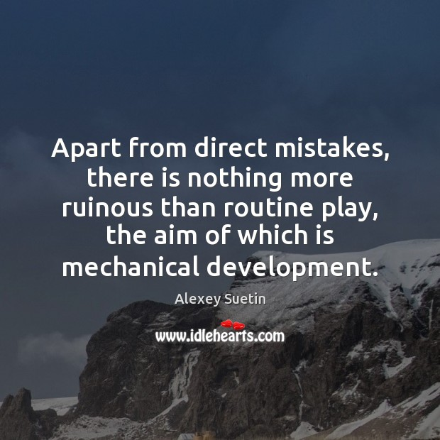 Image, Apart from direct mistakes, there is nothing more ruinous than routine play,