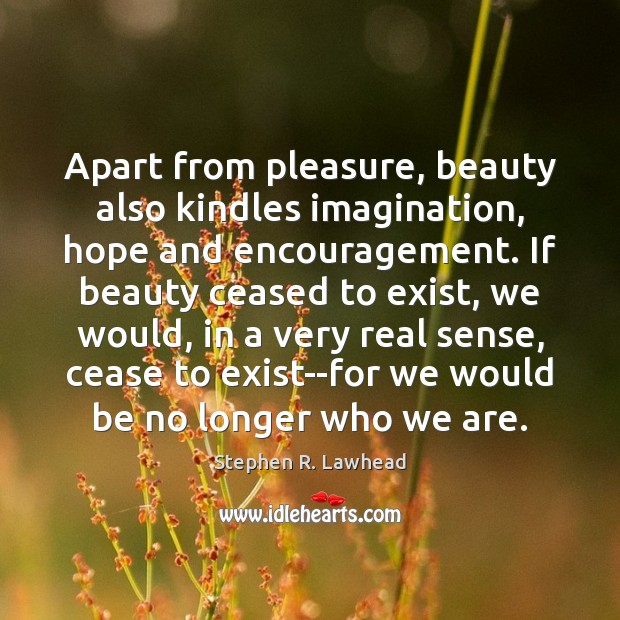 Image, Apart from pleasure, beauty also kindles imagination, hope and encouragement. If beauty