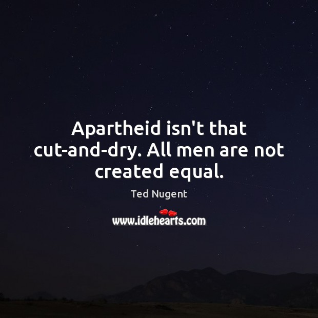Image, Apartheid isn't that cut-and-dry. All men are not created equal.