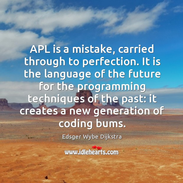 Apl is a mistake, carried through to perfection. Image