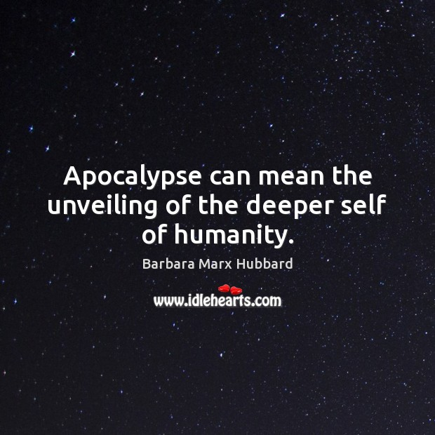Image, Apocalypse can mean the unveiling of the deeper self of humanity.