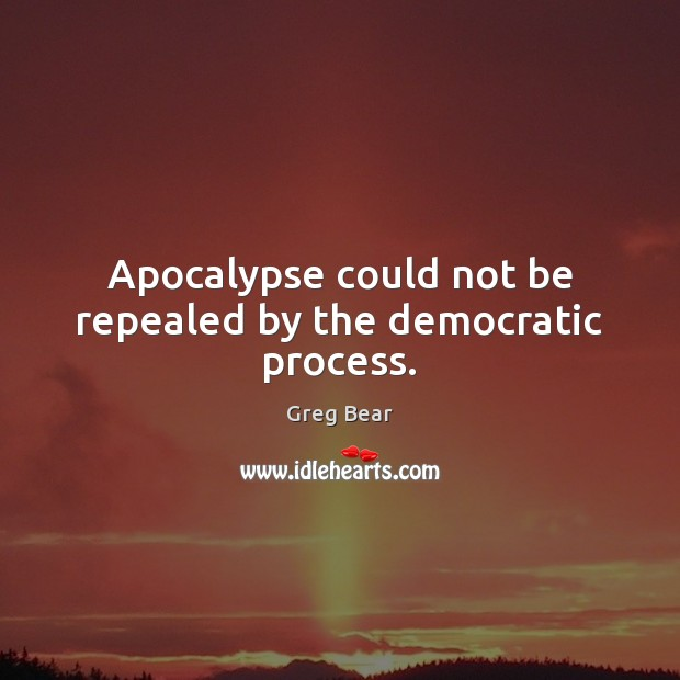 Apocalypse could not be repealed by the democratic process. Image