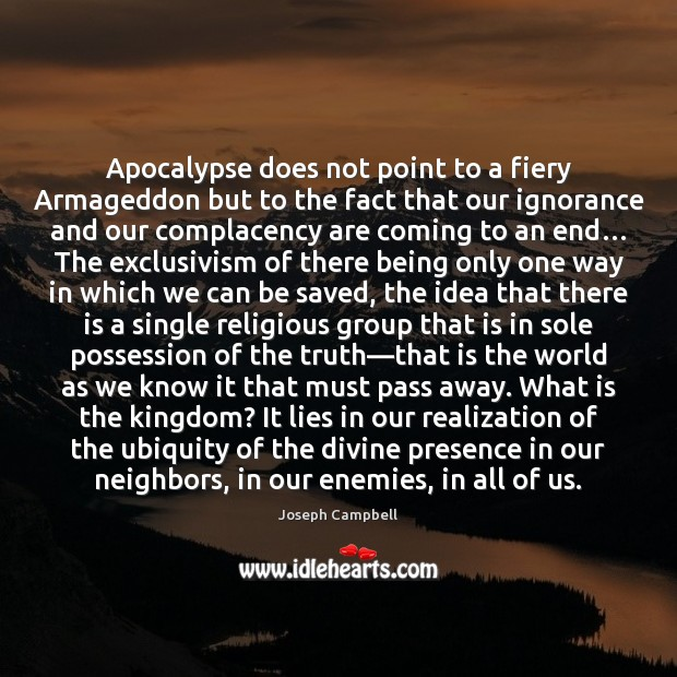 Apocalypse does not point to a fiery Armageddon but to the fact Joseph Campbell Picture Quote