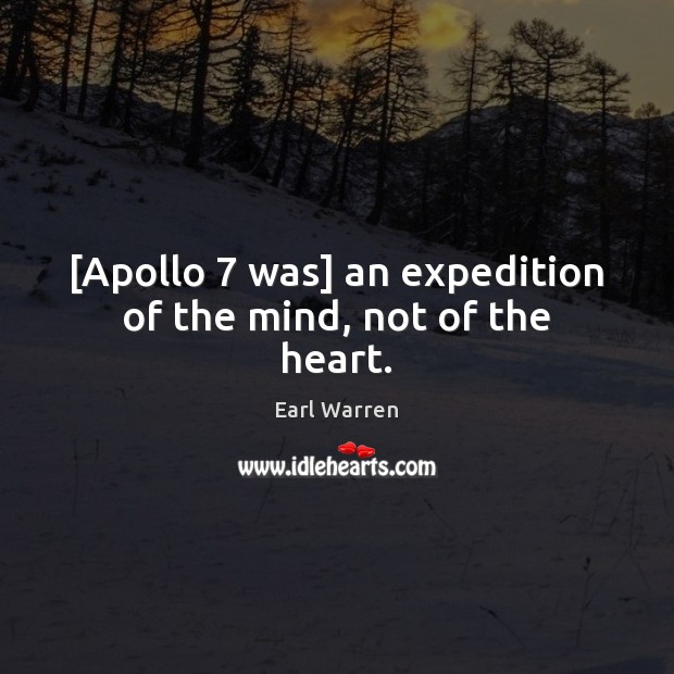Image, [Apollo 7 was] an expedition of the mind, not of the heart.