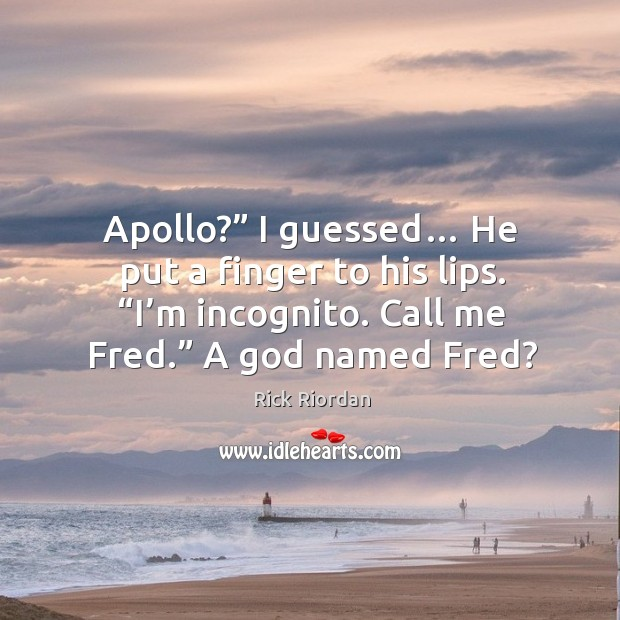 """Apollo?"""" I guessed… He put a finger to his lips. """"I'm Rick Riordan Picture Quote"""