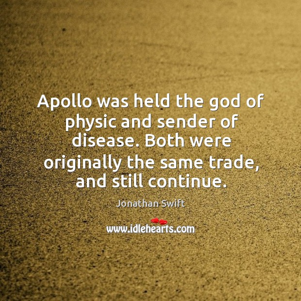 Apollo was held the God of physic and sender of disease. Both Image