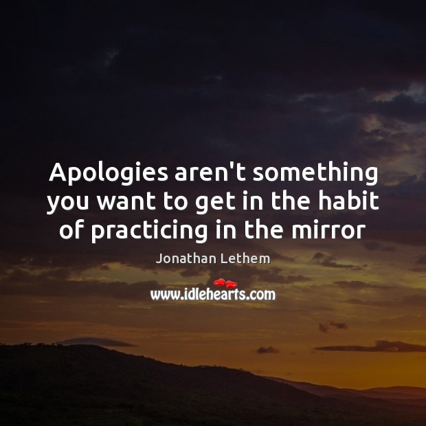Image, Apologies aren't something you want to get in the habit of practicing in the mirror