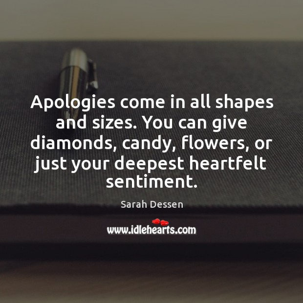 Image, Apologies come in all shapes and sizes. You can give diamonds, candy,