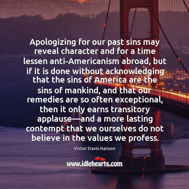 Apologizing for our past sins may reveal character and for a time Victor Davis Hanson Picture Quote