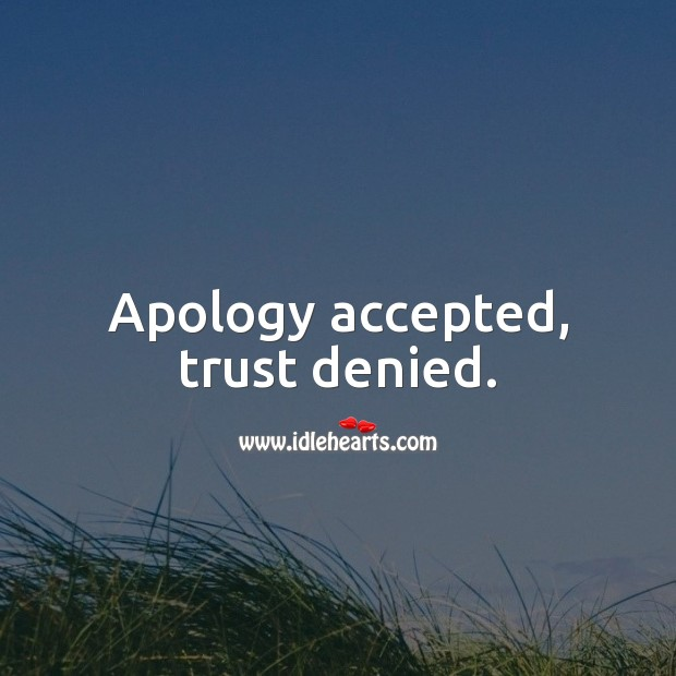 Apology accepted, trust denied. Trust Quotes Image