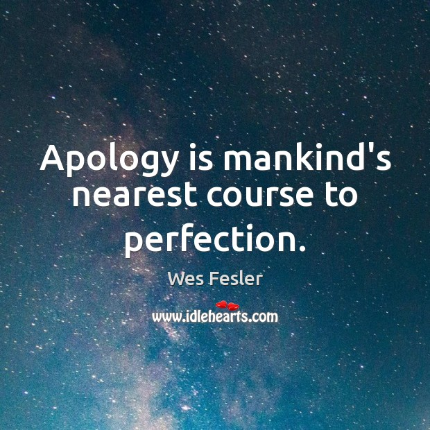 Apology is mankind's nearest course to perfection. Apology Quotes Image