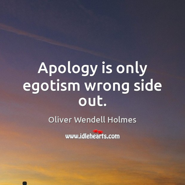 Apology is only egotism wrong side out. Apology Quotes Image