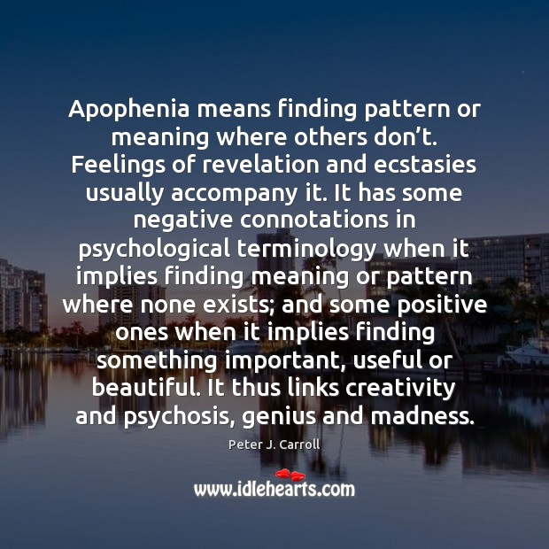 Image, Apophenia means finding pattern or meaning where others don't. Feelings of