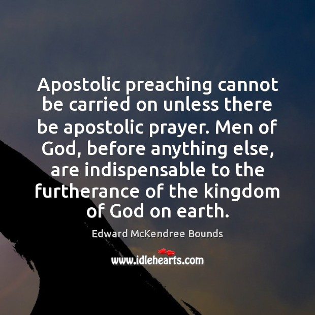 Image, Apostolic preaching cannot be carried on unless there be apostolic prayer. Men