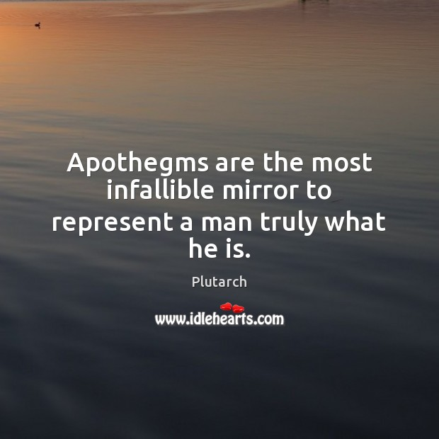 Apothegms are the most infallible mirror to represent a man truly what he is. Image