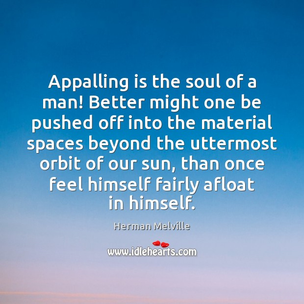 Image, Appalling is the soul of a man! Better might one be pushed
