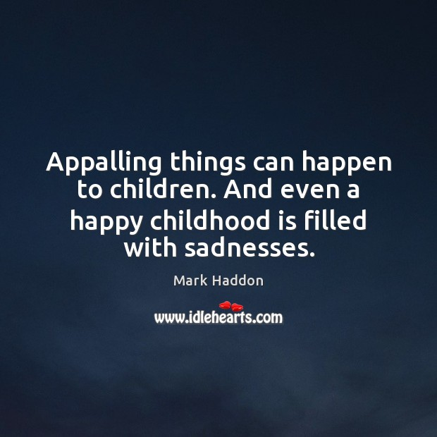 Appalling things can happen to children. And even a happy childhood is Childhood Quotes Image