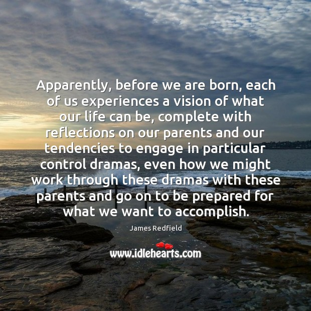 Apparently, before we are born, each of us experiences a vision of James Redfield Picture Quote