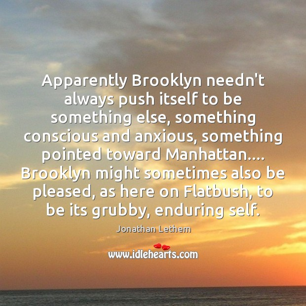 Image, Apparently Brooklyn needn't always push itself to be something else, something conscious