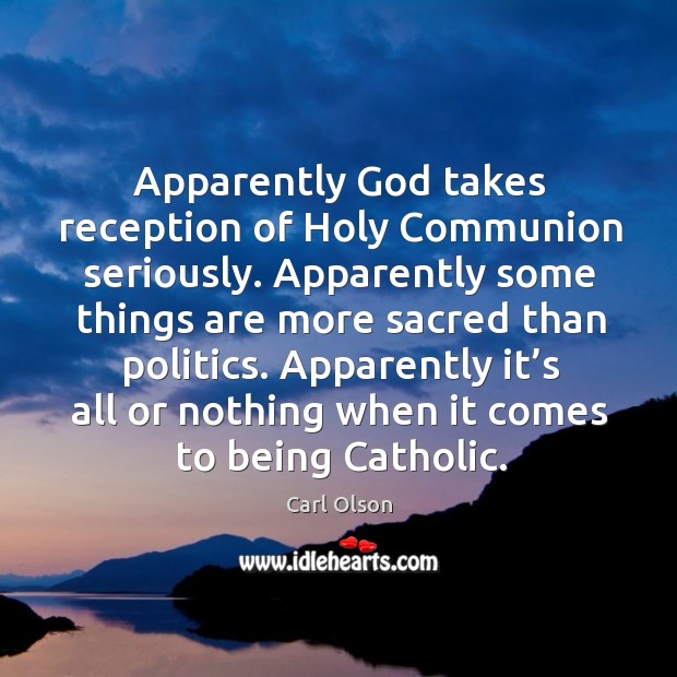 Image, Apparently God takes reception of holy communion seriously. Apparently some things are more sacred than politics.