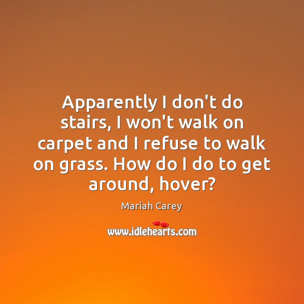 Image, Apparently I don't do stairs, I won't walk on carpet and I