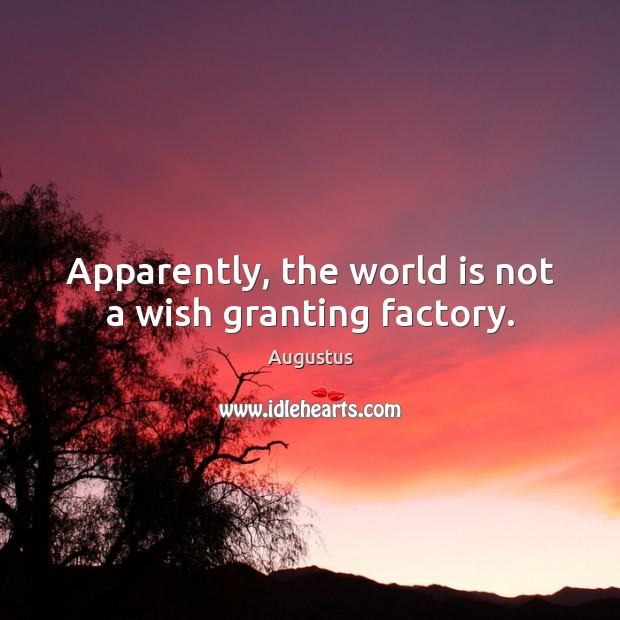 Image, Apparently, the world is not a wish granting factory.