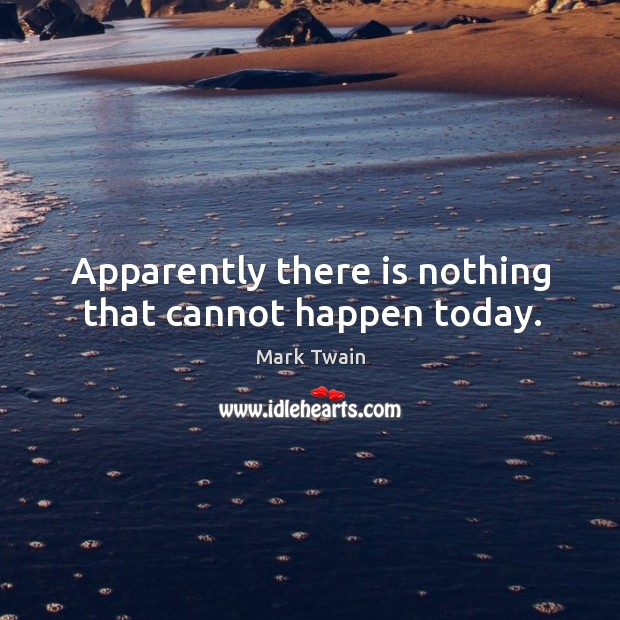 Apparently there is nothing that cannot happen today. Image
