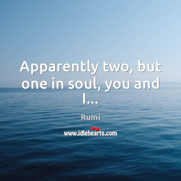 Image, Apparently two, but one in soul, you and I…