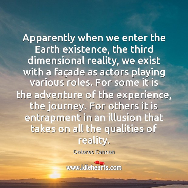 Apparently when we enter the Earth existence, the third dimensional reality, we Journey Quotes Image