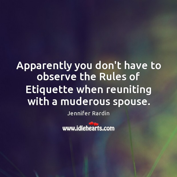Apparently you don't have to observe the Rules of Etiquette when reuniting Jennifer Rardin Picture Quote