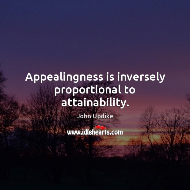 Appealingness is inversely proportional to attainability. Image